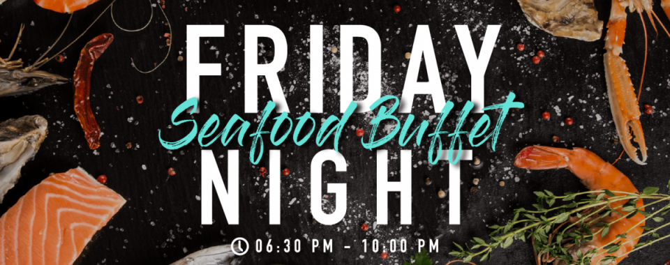 Seafood Buffet on Friday night is back!